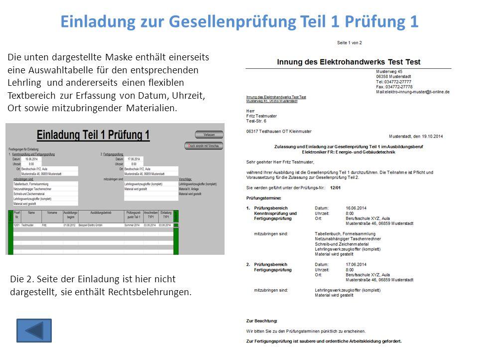Einladung zur Gesellenprüfung Teil 1 Prüfung 1 Die unten dargestellte Maske enthält einerseits eine Auswahltabelle für den entsprechenden Lehrling und andererseits einen flexiblen Textbereich zur Erfassung von Datum, Uhrzeit, Ort sowie mitzubringender Materialien.