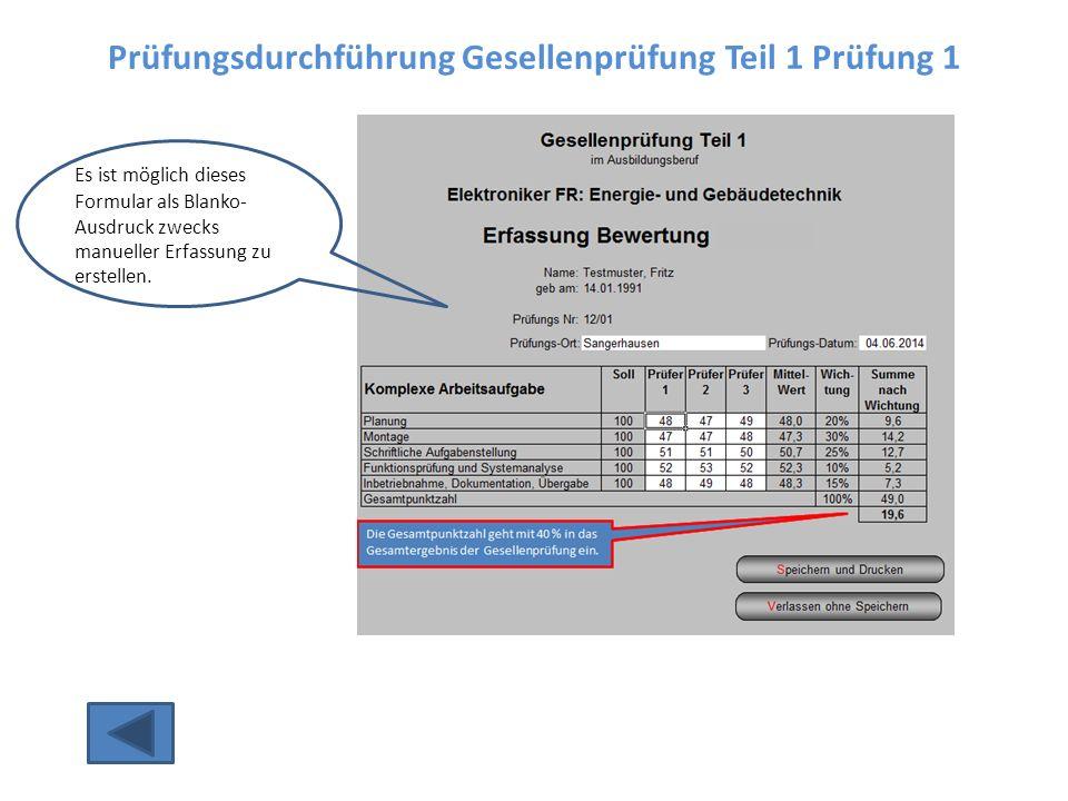 Prüfungsdurchführung Gesellenprüfung Teil 1 Prüfung 1 Es ist möglich dieses Formular als Blanko- Ausdruck zwecks manueller Erfassung zu erstellen.