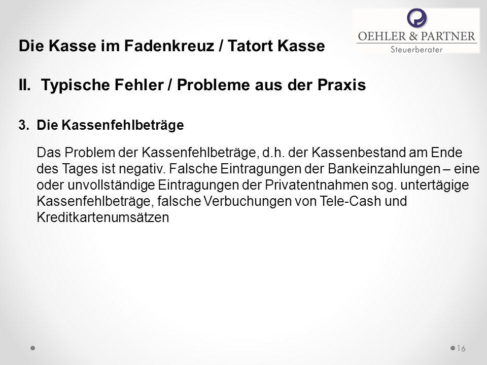 Die Kasse im Fadenkreuz / Tatort Kasse II. Typische Fehler / Probleme aus der Praxis 3.Die Kassenfehlbeträge Das Problem der Kassenfehlbeträge, d.h. d