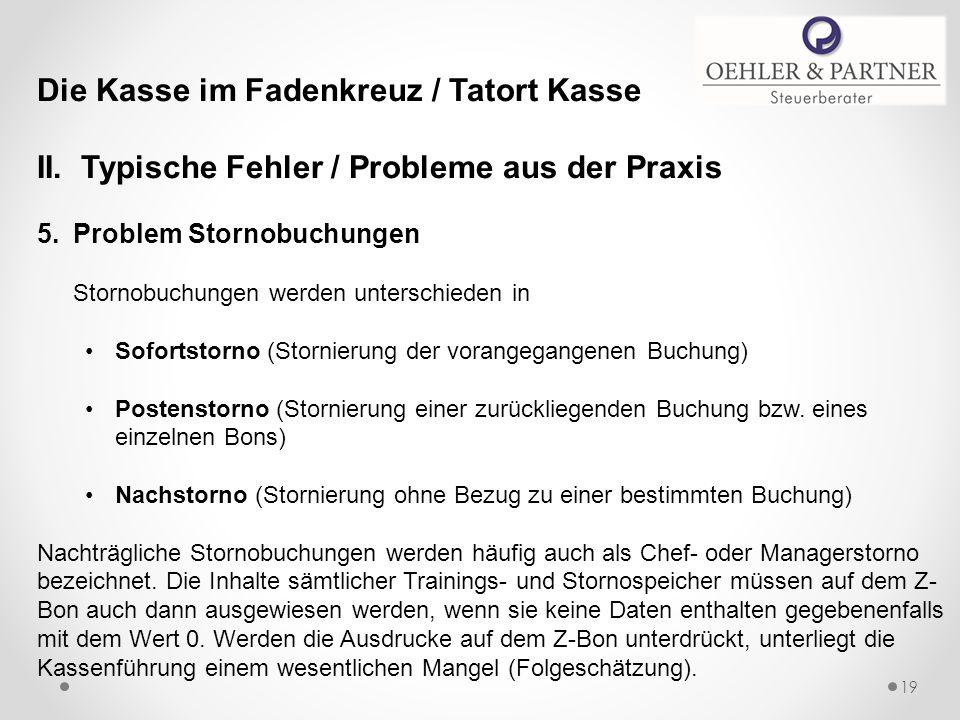 Die Kasse im Fadenkreuz / Tatort Kasse II. Typische Fehler / Probleme aus der Praxis 5.Problem Stornobuchungen Stornobuchungen werden unterschieden in