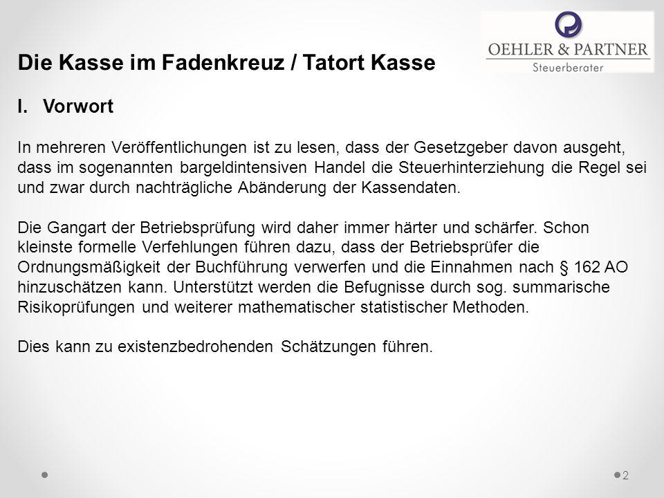 Die Kasse im Fadenkreuz / Tatort Kasse I. Vorwort In mehreren Veröffentlichungen ist zu lesen, dass der Gesetzgeber davon ausgeht, dass im sogenannten