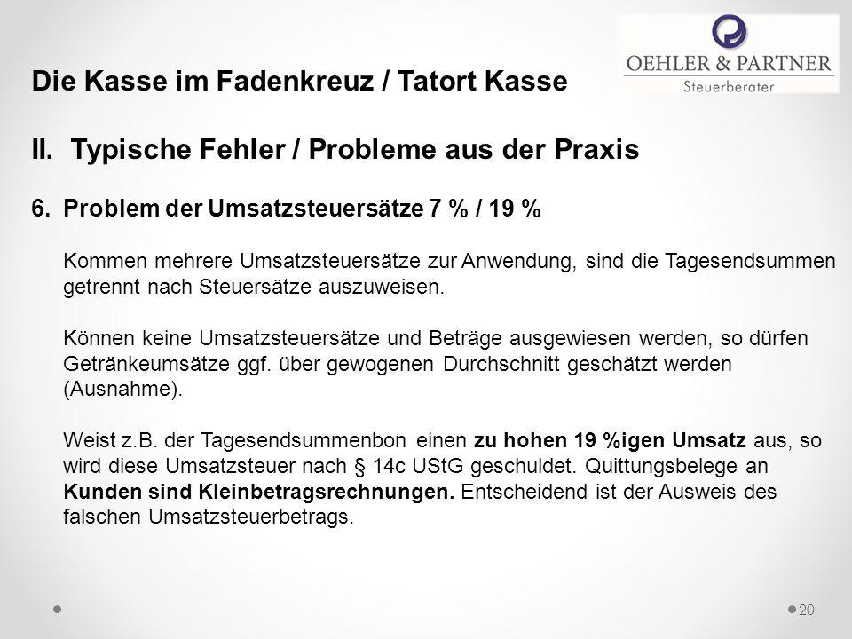 Die Kasse im Fadenkreuz / Tatort Kasse II. Typische Fehler / Probleme aus der Praxis 6.Problem der Umsatzsteuersätze 7 % / 19 % Kommen mehrere Umsatzs