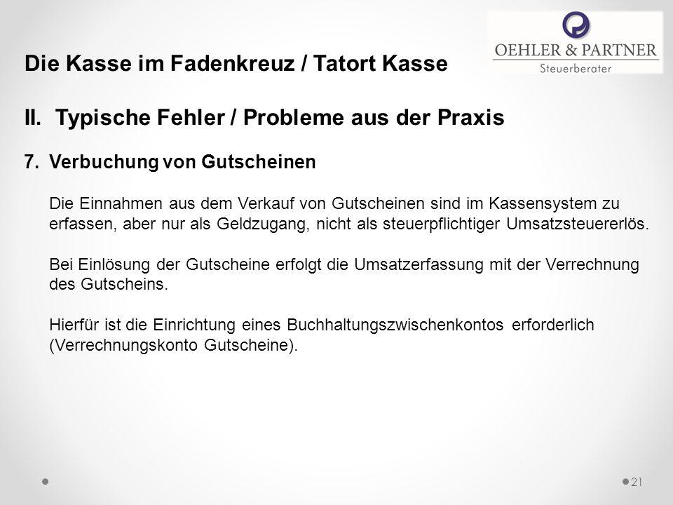 Die Kasse im Fadenkreuz / Tatort Kasse II. Typische Fehler / Probleme aus der Praxis 7.Verbuchung von Gutscheinen Die Einnahmen aus dem Verkauf von Gu