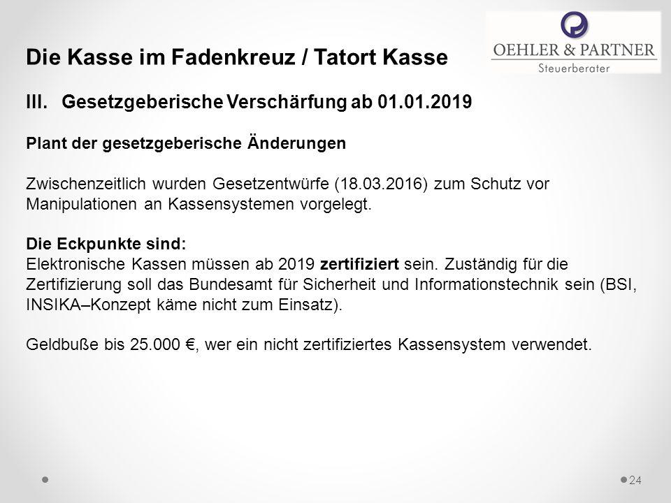 Die Kasse im Fadenkreuz / Tatort Kasse III. Gesetzgeberische Verschärfung ab 01.01.2019 Plant der gesetzgeberische Änderungen Zwischenzeitlich wurden