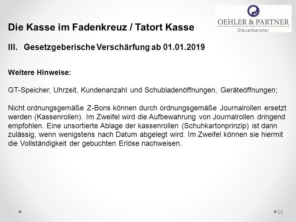 Die Kasse im Fadenkreuz / Tatort Kasse III. Gesetzgeberische Verschärfung ab 01.01.2019 Weitere Hinweise: GT-Speicher, Uhrzeit, Kundenanzahl und Schub