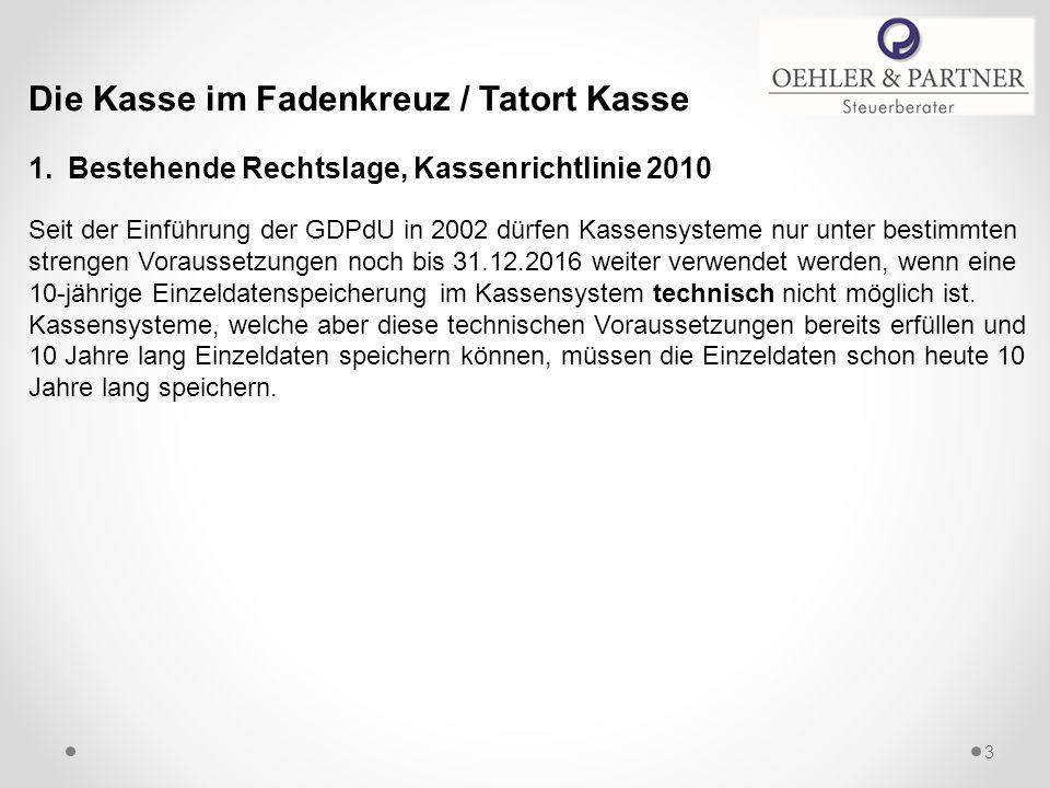 Die Kasse im Fadenkreuz / Tatort Kasse 1.Bestehende Rechtslage, Kassenrichtlinie 2010 Seit der Einführung der GDPdU in 2002 dürfen Kassensysteme nur u