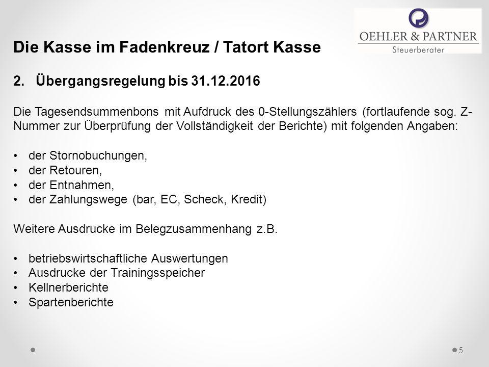 Die Kasse im Fadenkreuz / Tatort Kasse 2. Übergangsregelung bis 31.12.2016 Die Tagesendsummenbons mit Aufdruck des 0-Stellungszählers (fortlaufende so