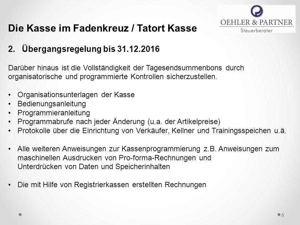 Die Kasse im Fadenkreuz / Tatort Kasse 2. Übergangsregelung bis 31.12.2016 Darüber hinaus ist die Vollständigkeit der Tagesendsummenbons durch organis