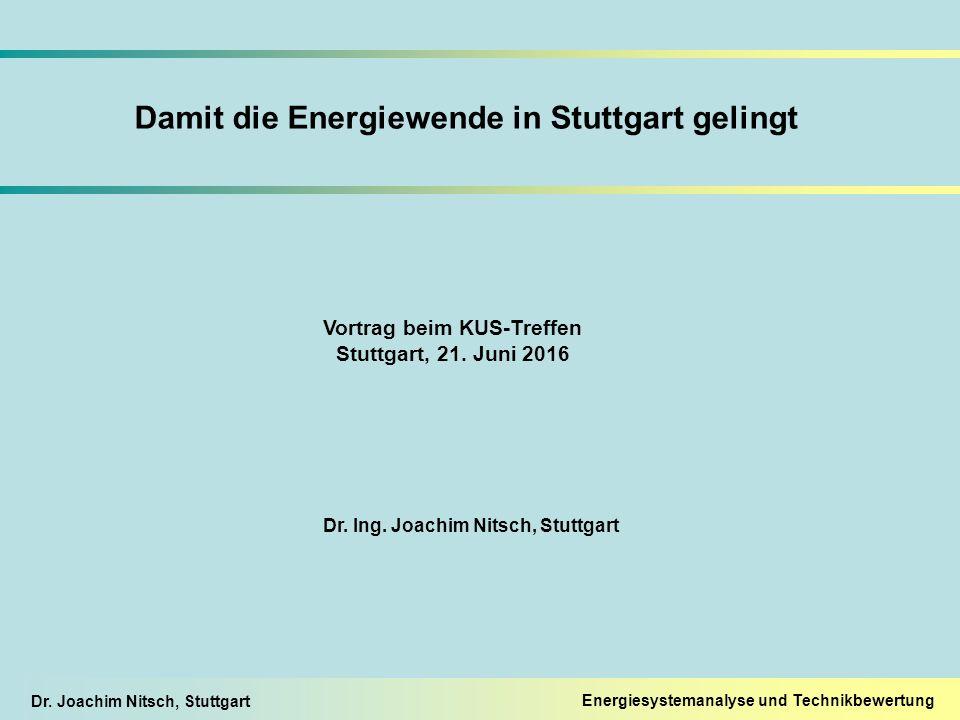 Dr. Joachim Nitsch, Stuttgart Energiesystemanalyse und Technikbewertung Vortrag beim KUS-Treffen Stuttgart, 21. Juni 2016 Dr. Ing. Joachim Nitsch, Stu