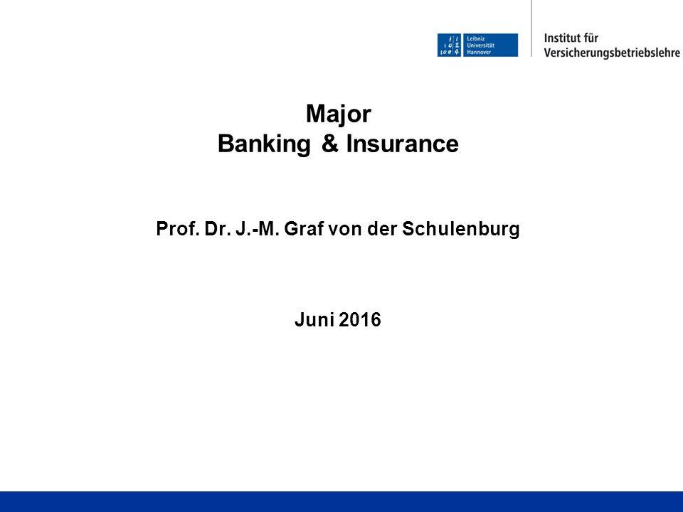 Major Banking & Insurance Prof. Dr. J.-M. Graf von der Schulenburg Juni 2016