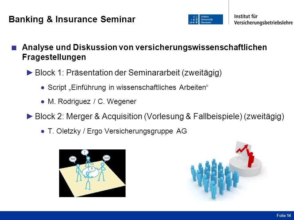 """Banking & Insurance Seminar ■ Analyse und Diskussion von versicherungswissenschaftlichen Fragestellungen ►Block 1: Präsentation der Seminararbeit (zweitägig) ●Script """"Einführung in wissenschaftliches Arbeiten ●M."""