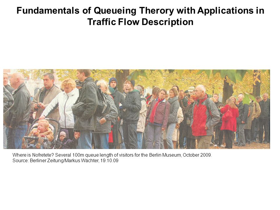 Fundamentals of Queueing Therory with Applications in Traffic Flow Description Where is Nofretete.