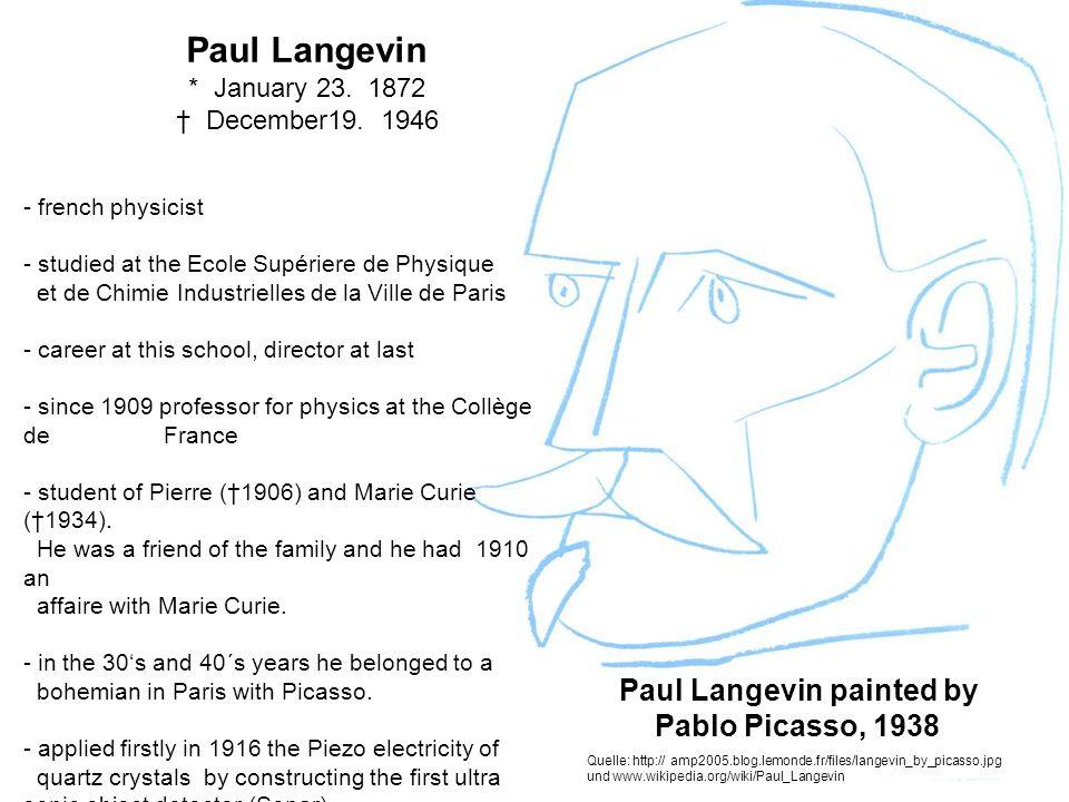 Quelle: http:// amp2005.blog.lemonde.fr/files/langevin_by_picasso.jpg und www.wikipedia.org/wiki/Paul_Langevin Paul Langevin * January 23.