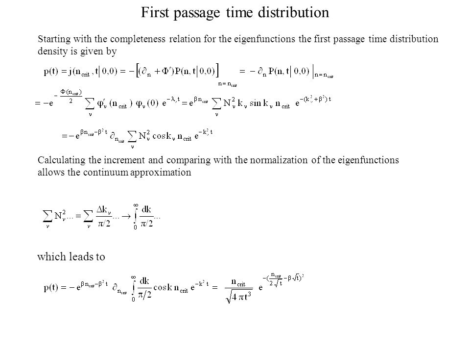 First passage time distribution Starting with the completeness relation for the eigenfunctions the first passage time distribution density is given by Calculating the increment and comparing with the normalization of the eigenfunctions allows the continuum approximation which leads to