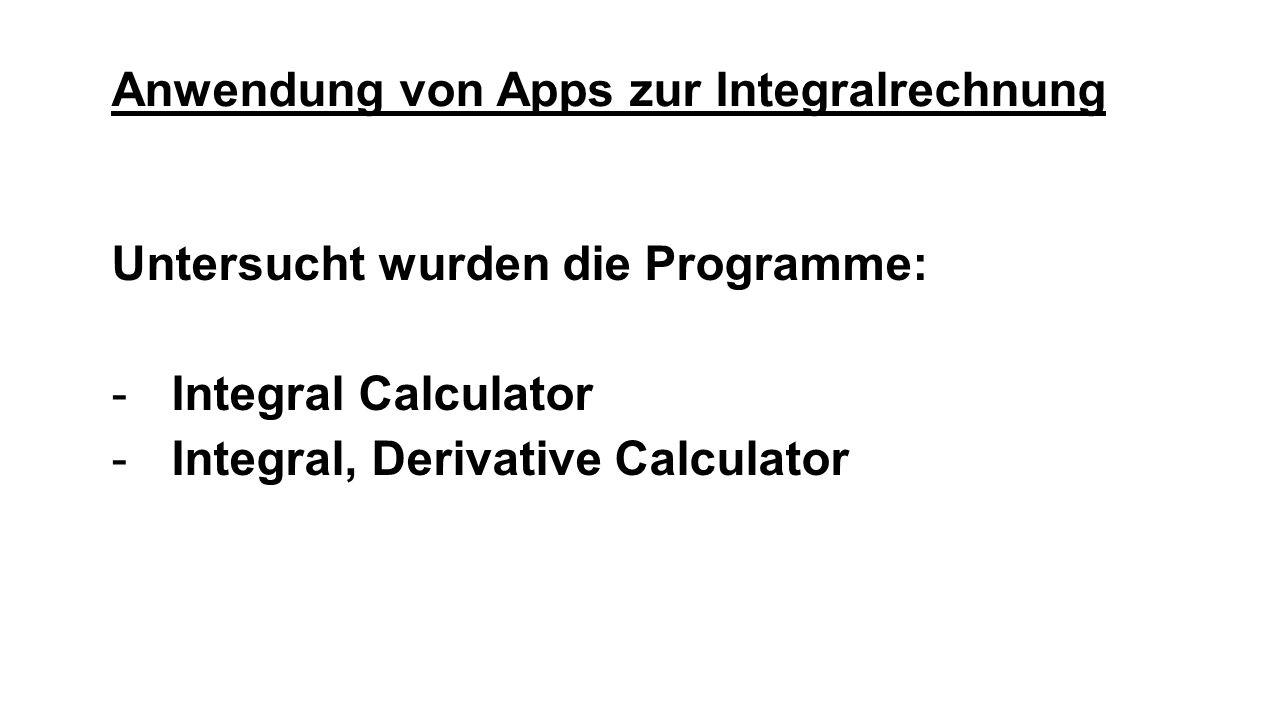 Anwendung von Apps zur Integralrechnung Untersucht wurden die Programme: -Integral Calculator -Integral, Derivative Calculator