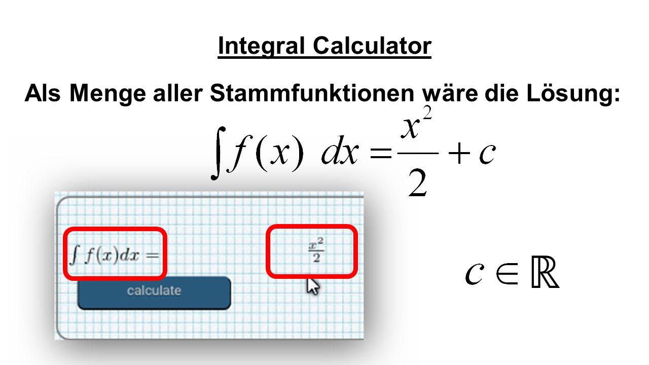 Integral Calculator Als Menge aller Stammfunktionen wäre die Lösung: ℝ