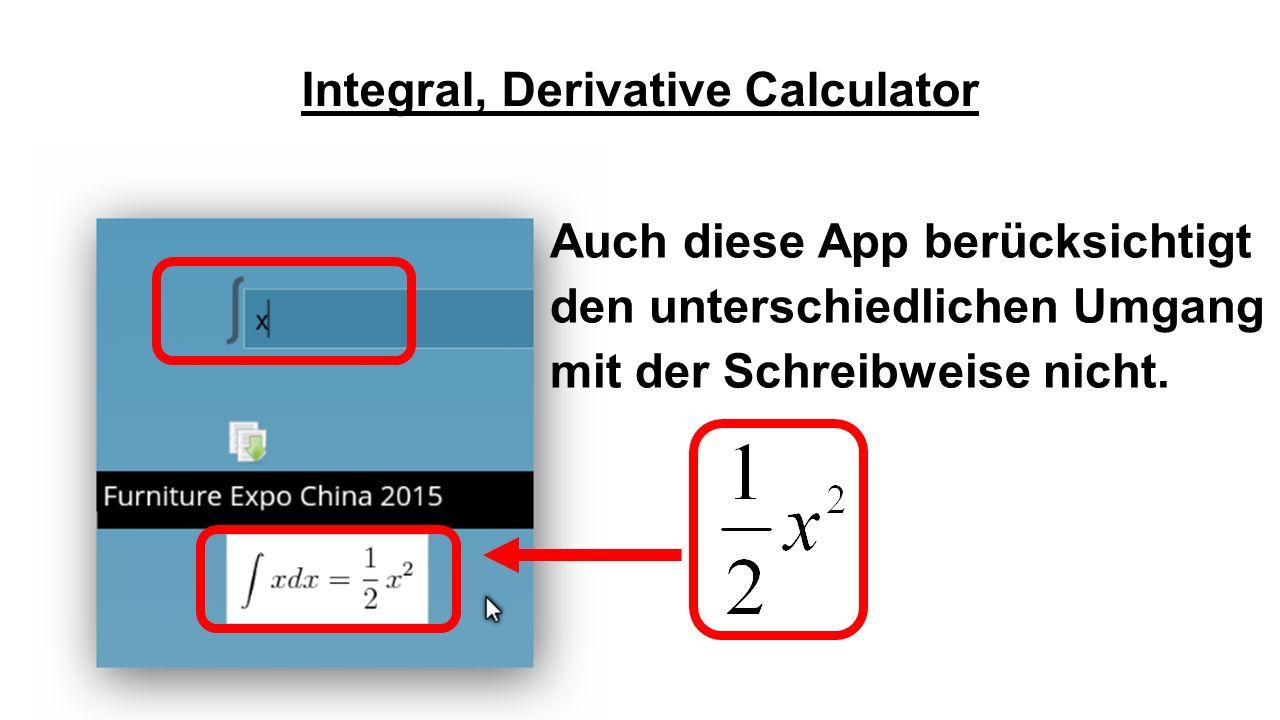 Integral, Derivative Calculator Auch diese App berücksichtigt den unterschiedlichen Umgang mit der Schreibweise nicht.