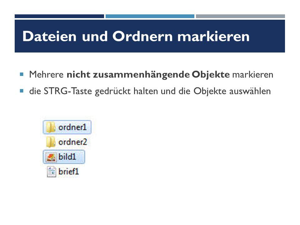 Dateien und Ordnern markieren  Mehrere nicht zusammenhängende Objekte markieren  die STRG-Taste gedrückt halten und die Objekte auswählen