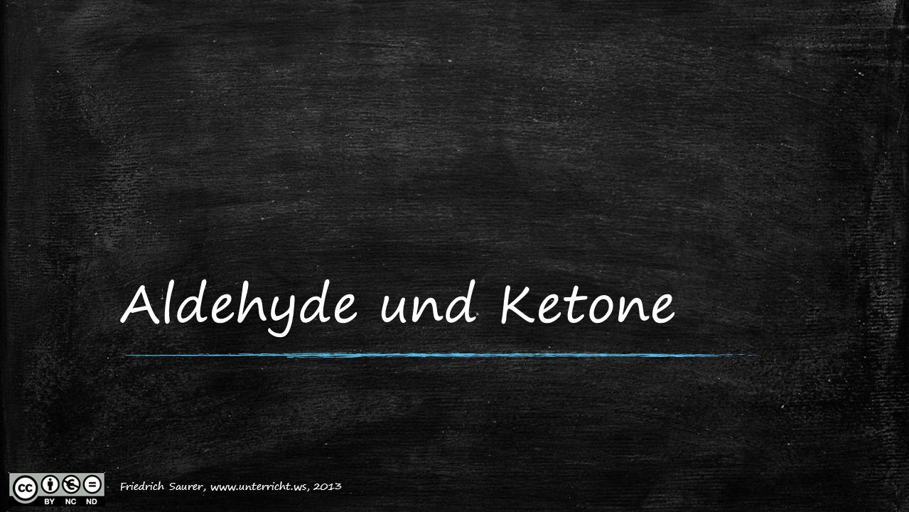 Friedrich Saurer, 2013, www.unterricht.ws Aldehyde und Ketone Friedrich Saurer, www.unterricht.ws, 2013
