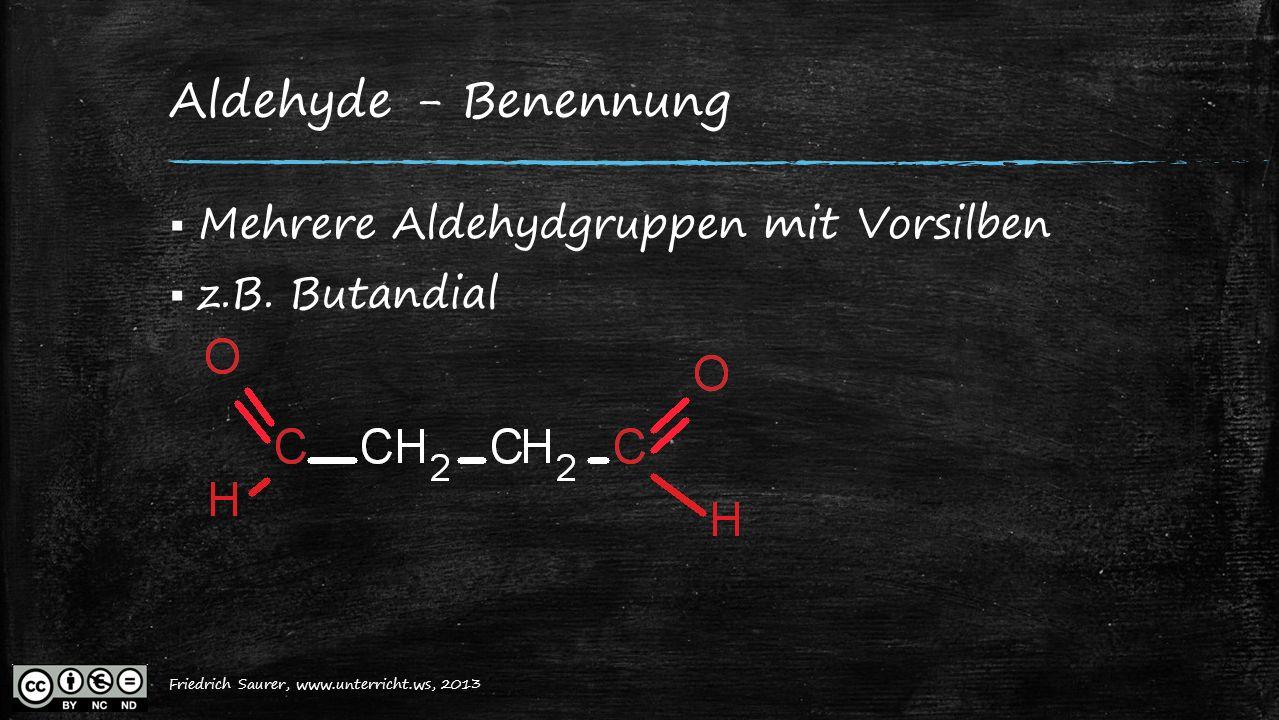 Friedrich Saurer, 2013, www.unterricht.ws Aldehyde - Benennung  Mehrere Aldehydgruppen mit Vorsilben  z.B. Butandial Friedrich Saurer, www.unterrich