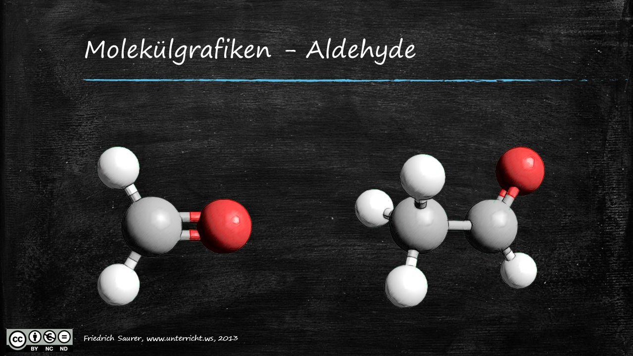 Friedrich Saurer, 2013, www.unterricht.ws Molekülgrafiken - Aldehyde Friedrich Saurer, www.unterricht.ws, 2013