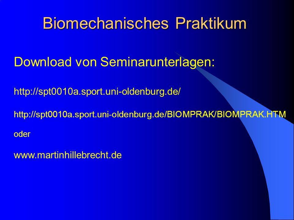 Biomechanisches Praktikum Download von Seminarunterlagen: http://spt0010a.sport.uni-oldenburg.de/ http://spt0010a.sport.uni-oldenburg.de/BIOMPRAK/BIOMPRAK.HTM oder www.martinhillebrecht.de