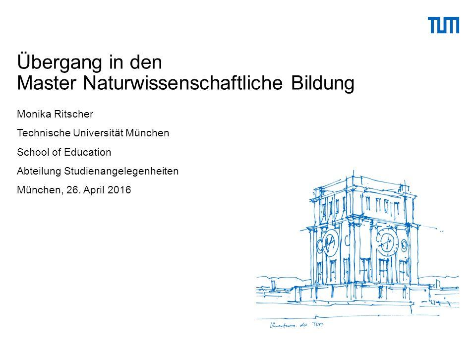 Monika Ritscher Technische Universität München School of Education Abteilung Studienangelegenheiten München, 26.