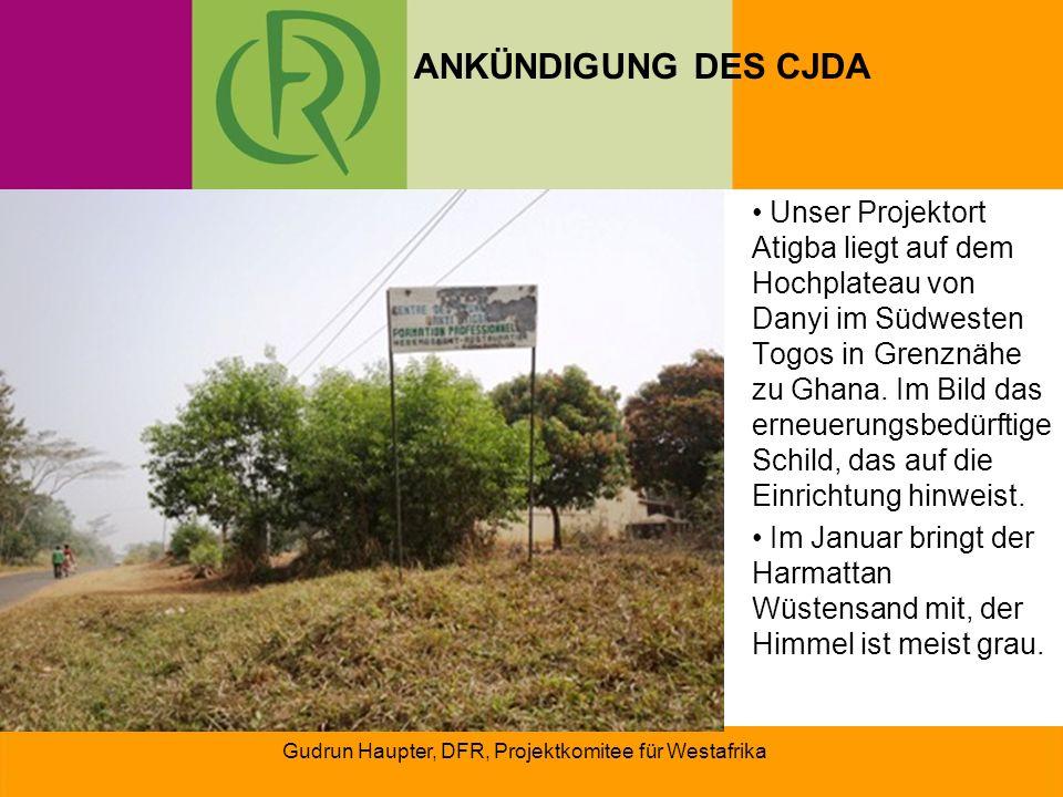 Gudrun Haupter, DFR, Projektkomitee für Westafrika Das Jugenbildungszentrum CJDA im ländlichen Togo besteht seit 1996.