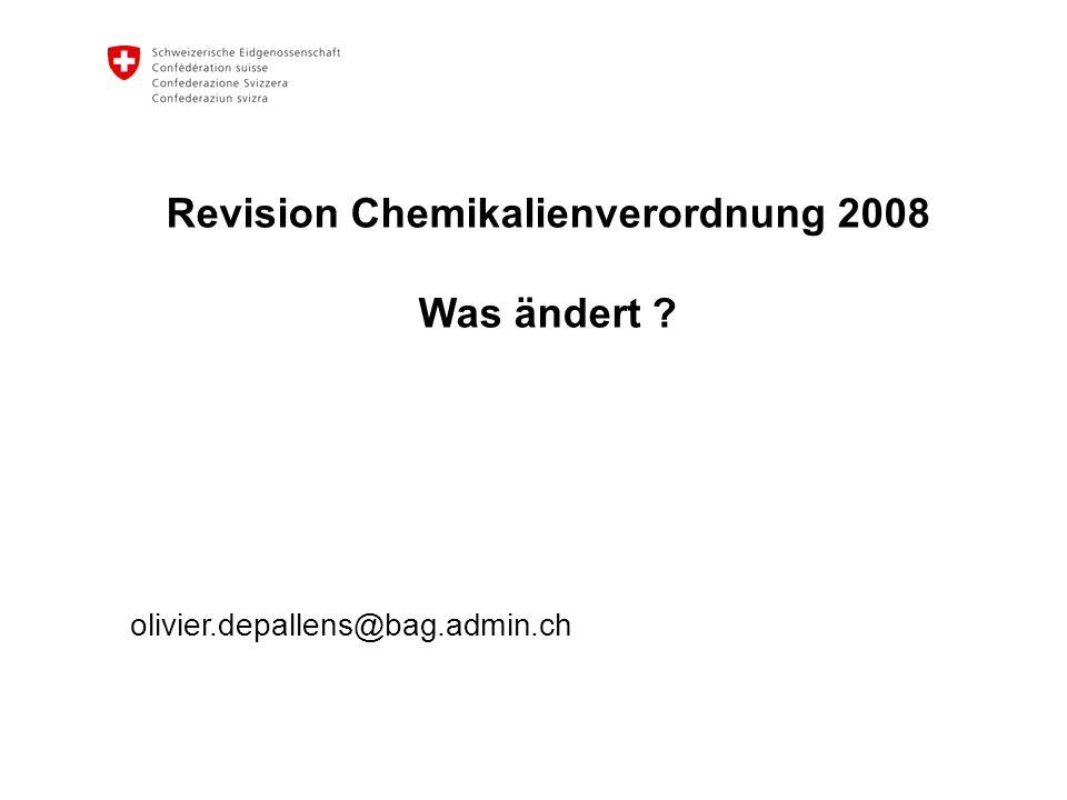 Revision Chemikalienverordnung 2008 Was ändert ? olivier.depallens@bag.admin.ch