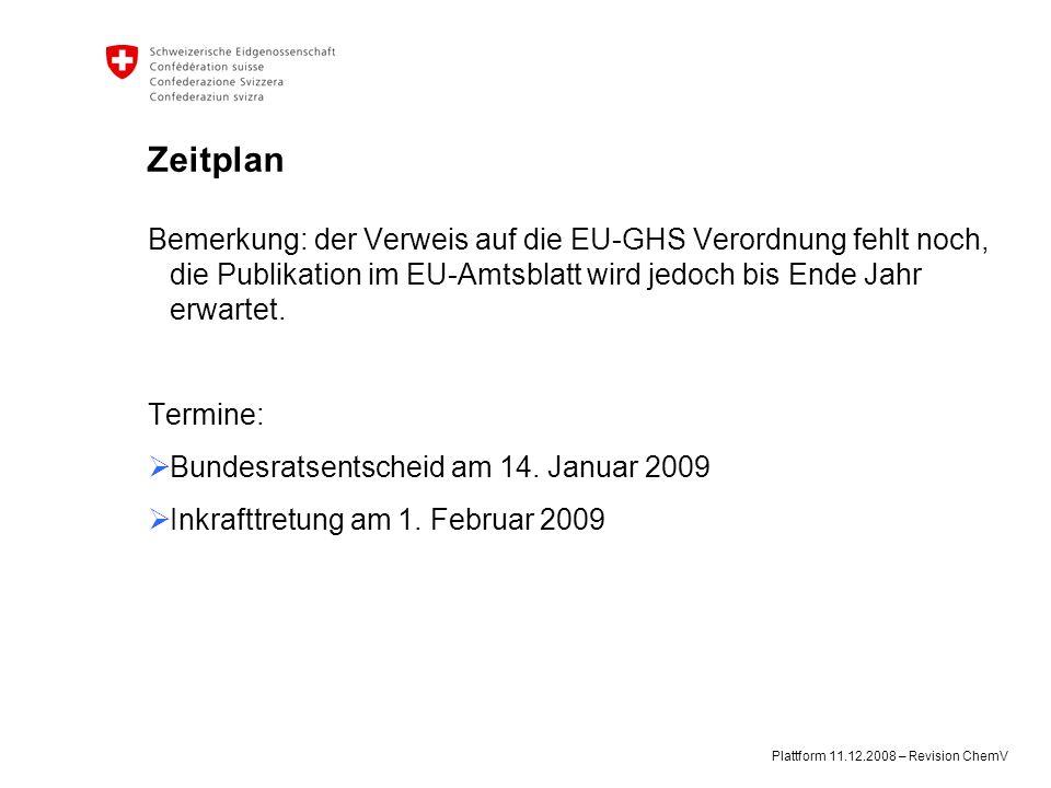 Plattform 11.12.2008 – Revision ChemV Zeitplan Bemerkung: der Verweis auf die EU-GHS Verordnung fehlt noch, die Publikation im EU-Amtsblatt wird jedoch bis Ende Jahr erwartet.