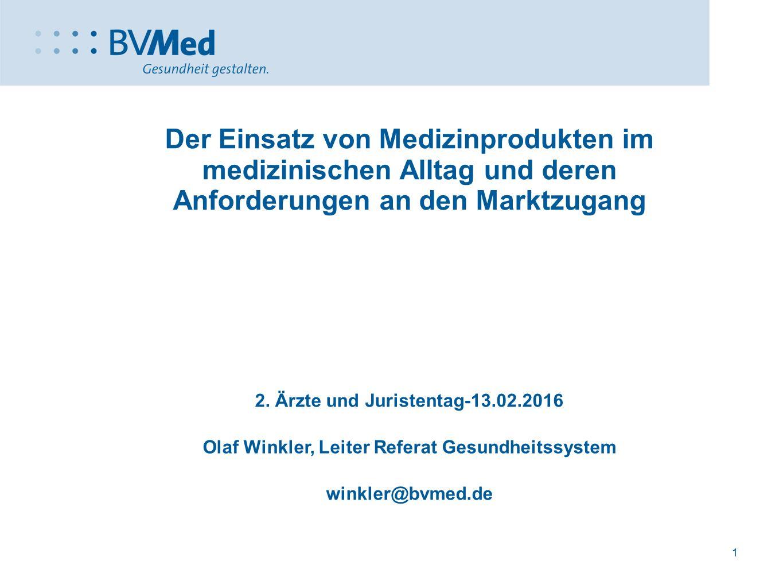 1 Der Einsatz von Medizinprodukten im medizinischen Alltag und deren Anforderungen an den Marktzugang 2. Ärzte und Juristentag-13.02.2016 Olaf Winkler