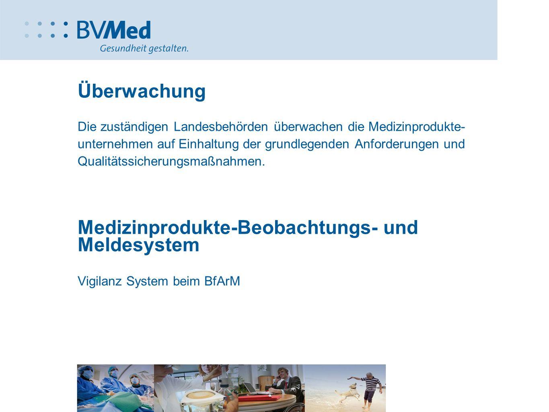 Überwachung Die zuständigen Landesbehörden überwachen die Medizinprodukte- unternehmen auf Einhaltung der grundlegenden Anforderungen und Qualitätssic