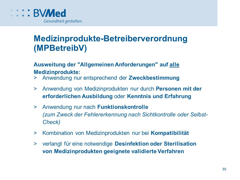 30 Medizinprodukte-Betreiberverordnung (MPBetreibV)  Anwendung nur entsprechend der Zweckbestimmung  Anwendung von Medizinprodukten nur durch Person