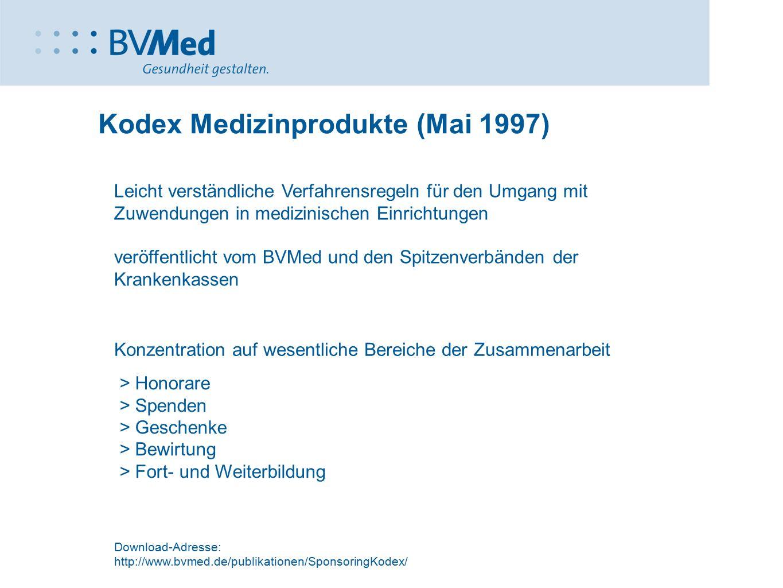 Konzentration auf wesentliche Bereiche der Zusammenarbeit Kodex Medizinprodukte (Mai 1997) Download-Adresse: http://www.bvmed.de/publikationen/Sponsor