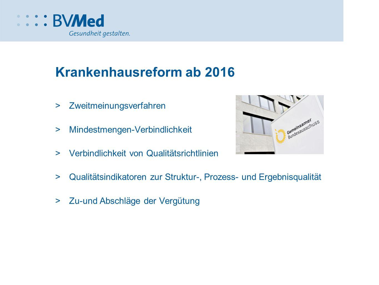 Krankenhausreform ab 2016  Zweitmeinungsverfahren  Mindestmengen-Verbindlichkeit  Verbindlichkeit von Qualitätsrichtlinien  Qualitätsindikatoren z