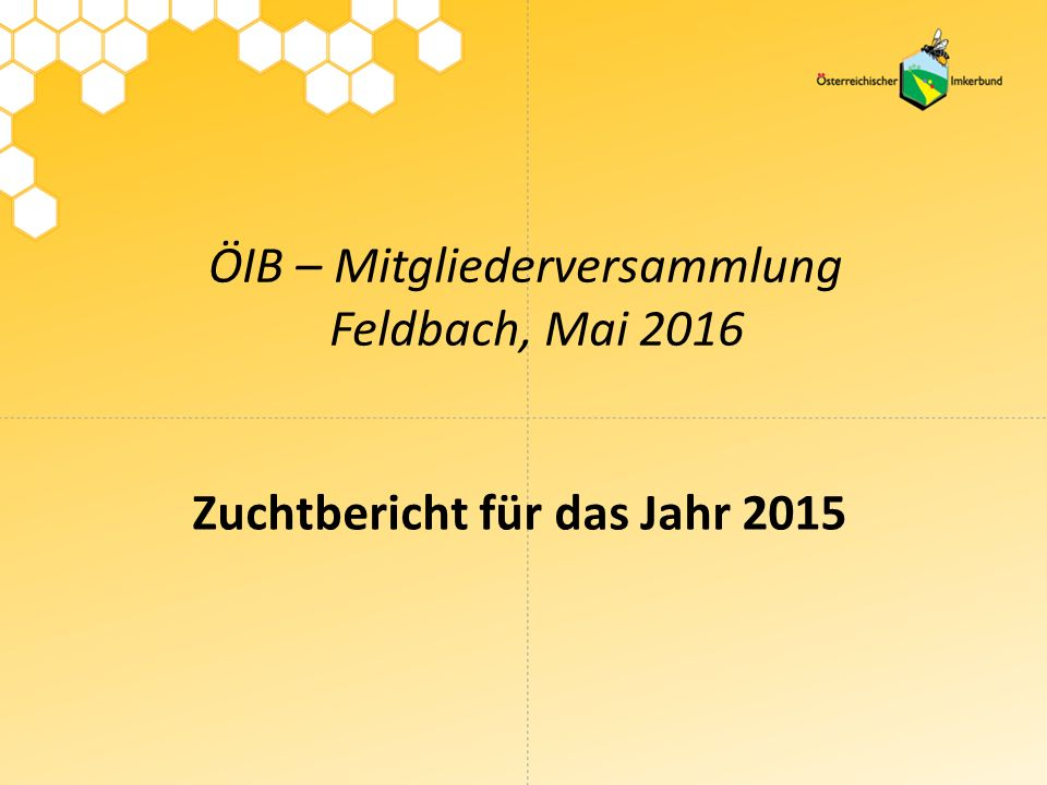 ÖIB – Mitgliederversammlung Feldbach, Mai 2016 Zuchtbericht für das Jahr 2015