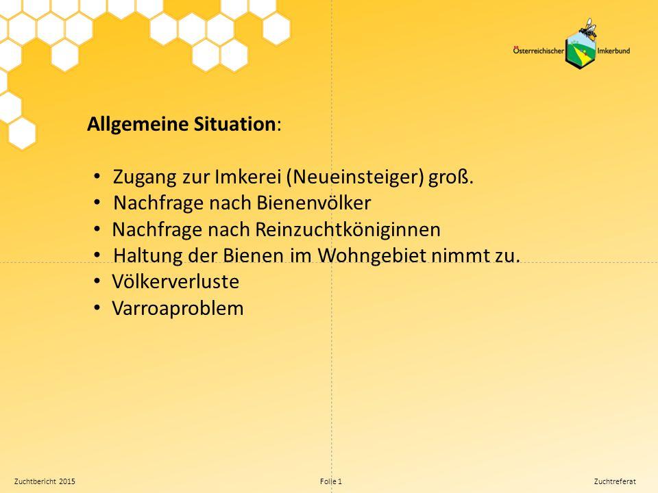 Zuchtbericht 2015 Folie 1 Zuchtreferat Allgemeine Situation: Zugang zur Imkerei (Neueinsteiger) groß.