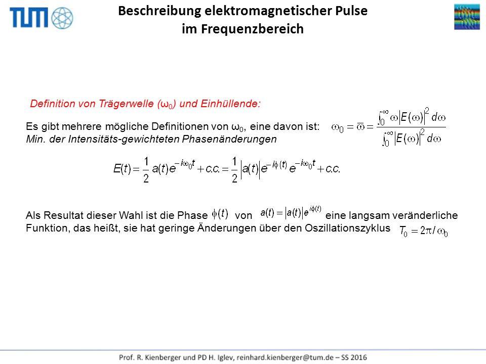 Beschreibung elektromagnetischer Pulse im Frequenzbereich Als Resultat dieser Wahl ist die Phase von eine langsam veränderliche Funktion, das heißt, s