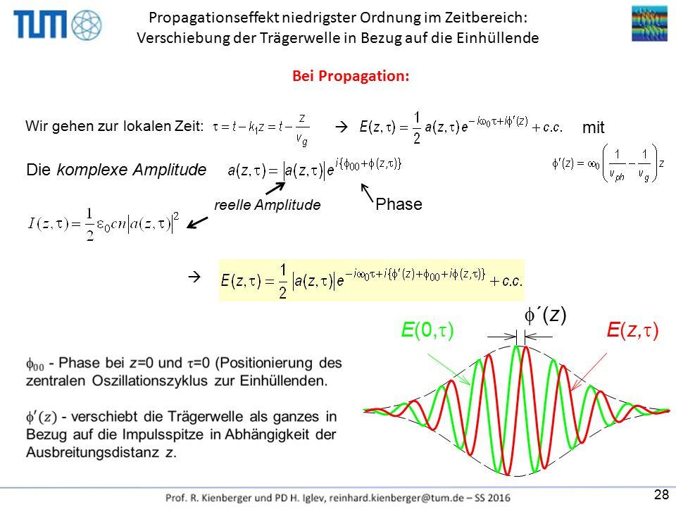 Wir gehen zur lokalen Zeit:  mit Die komplexe Amplitude reelle Amplitude Phase  E(0,  )E(z,  )  ´(z) 28 Propagationseffekt niedrigster Ordnung im