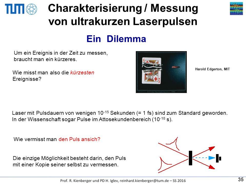 Wie misst man also die kürzesten Ereignisse? Charakterisierung / Messung von ultrakurzen Laserpulsen Um ein Ereignis in der Zeit zu messen, braucht ma