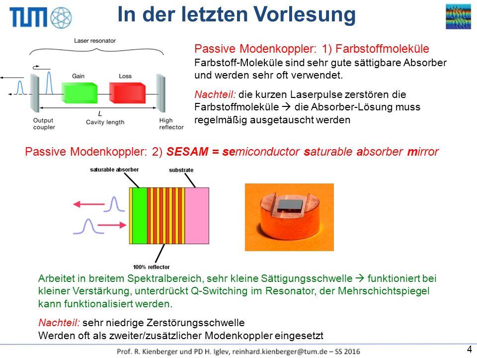 In der letzten Vorlesung Passive Modenkoppler: 1) Farbstoffmoleküle Farbstoff-Moleküle sind sehr gute sättigbare Absorber und werden sehr oft verwende