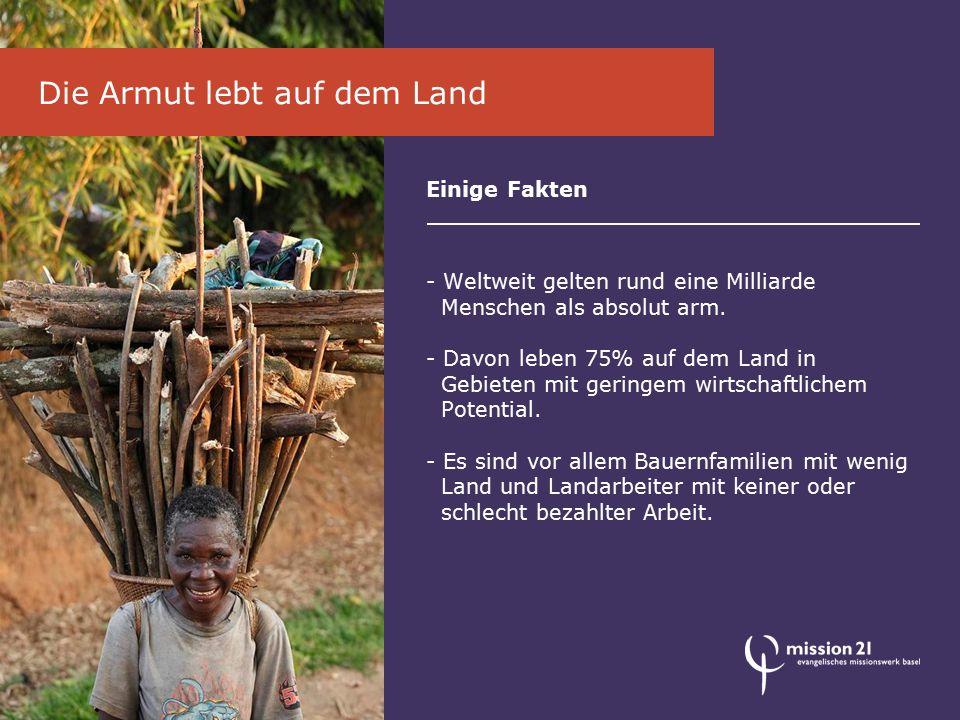 Einige Fakten - Weltweit gelten rund eine Milliarde Menschen als absolut arm.