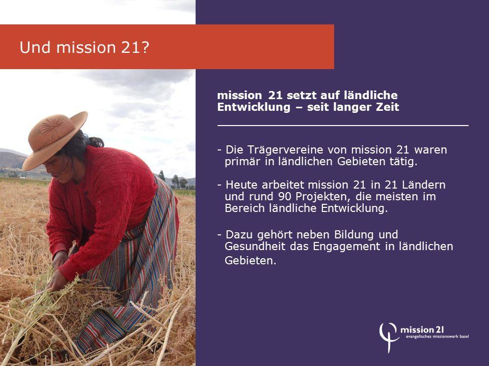 mission 21 setzt auf ländliche Entwicklung – seit langer Zeit - Die Trägervereine von mission 21 waren primär in ländlichen Gebieten tätig.