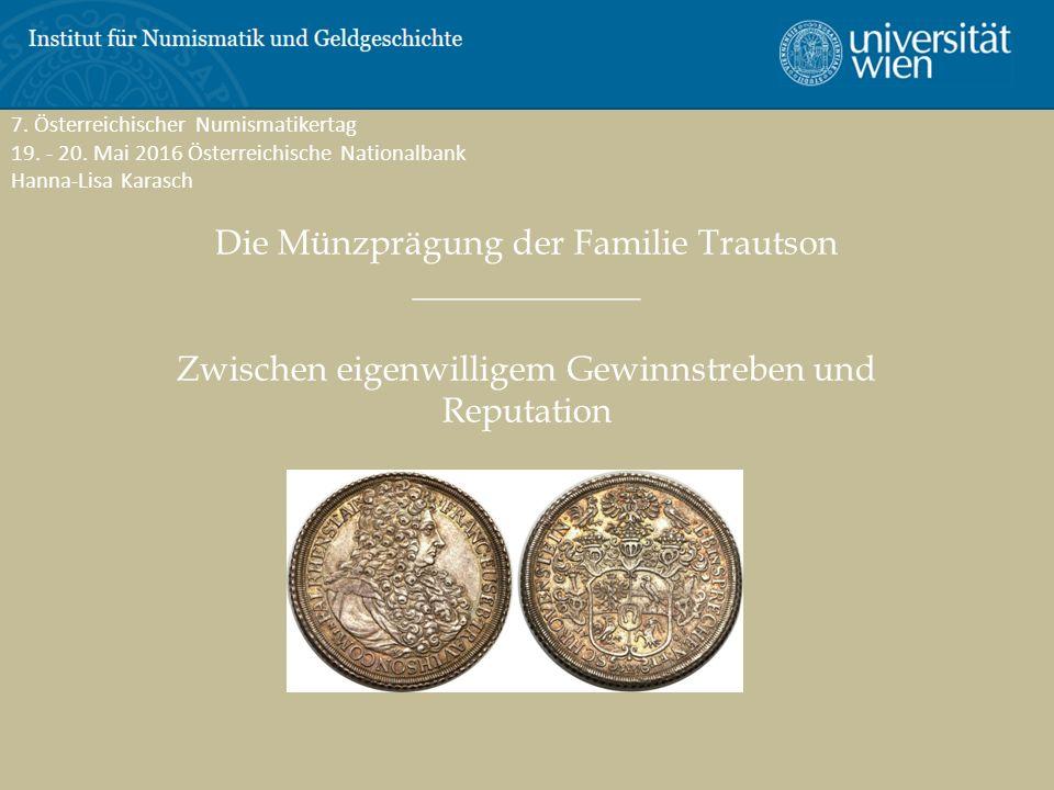 Die Münzprägung der Familie Trautson _____________ Zwischen eigenwilligem Gewinnstreben und Reputation 7. Österreichischer Numismatikertag 19. - 20. M