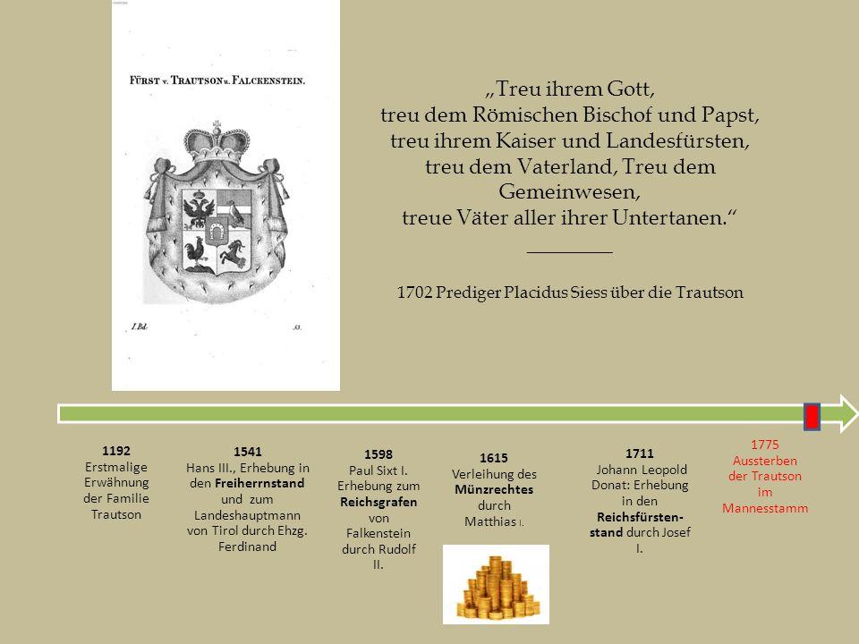 1775 Aussterben der Trautson im Mannesstamm 1711 Johann Leopold Donat: Erhebung in den Reichsfürsten- stand durch Josef I. 1615 Verleihung des Münzrec