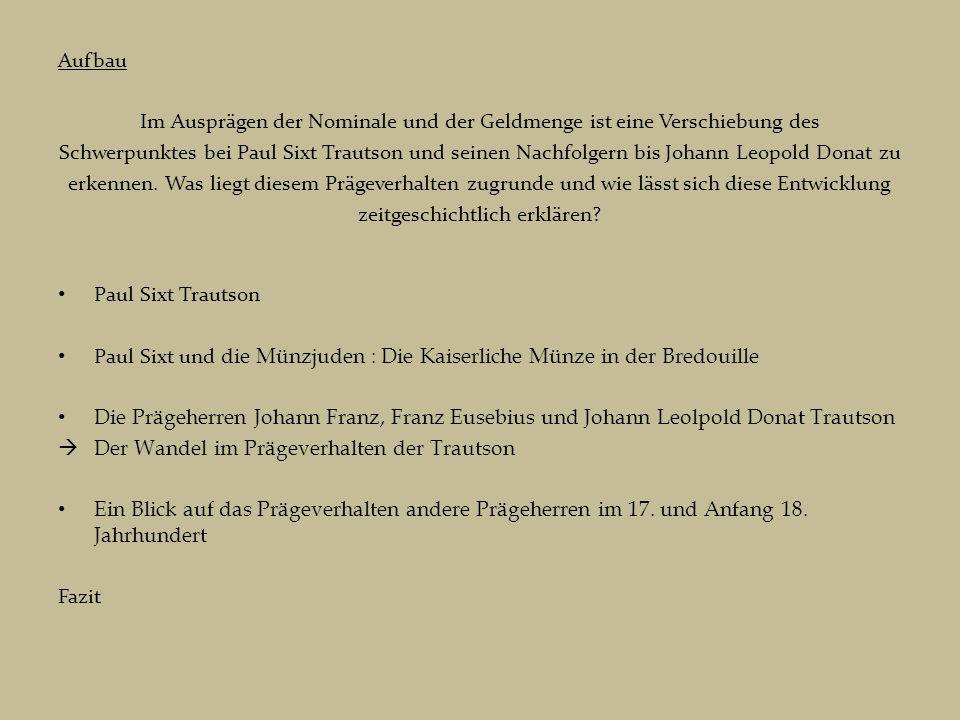 Aufbau Im Ausprägen der Nominale und der Geldmenge ist eine Verschiebung des Schwerpunktes bei Paul Sixt Trautson und seinen Nachfolgern bis Johann Leopold Donat zu erkennen.