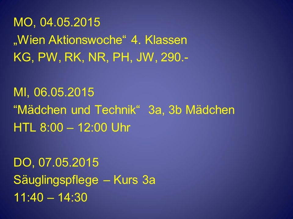"""MO, 04.05.2015 """"Wien Aktionswoche"""" 4. Klassen KG, PW, RK, NR, PH, JW, 290.- MI, 06.05.2015 """"Mädchen und Technik"""" 3a, 3b Mädchen HTL 8:00 – 12:00 Uhr D"""