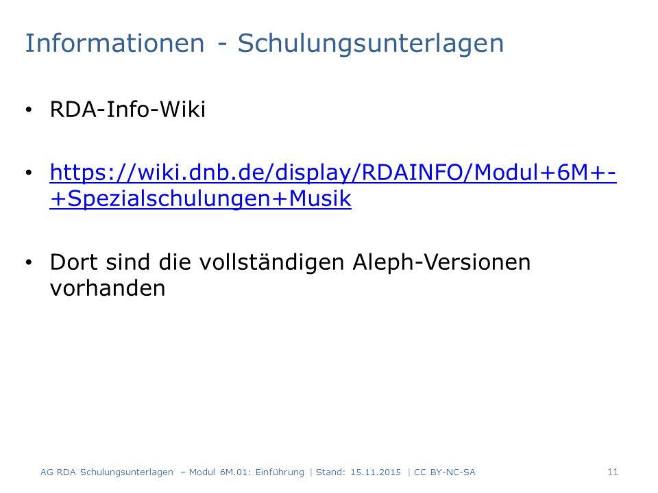 Informationen - Schulungsunterlagen RDA-Info-Wiki https://wiki.dnb.de/display/RDAINFO/Modul+6M+- +Spezialschulungen+Musik https://wiki.dnb.de/display/RDAINFO/Modul+6M+- +Spezialschulungen+Musik Dort sind die vollständigen Aleph-Versionen vorhanden 11 AG RDA Schulungsunterlagen – Modul 6M.01: Einführung | Stand: 15.11.2015 | CC BY-NC-SA
