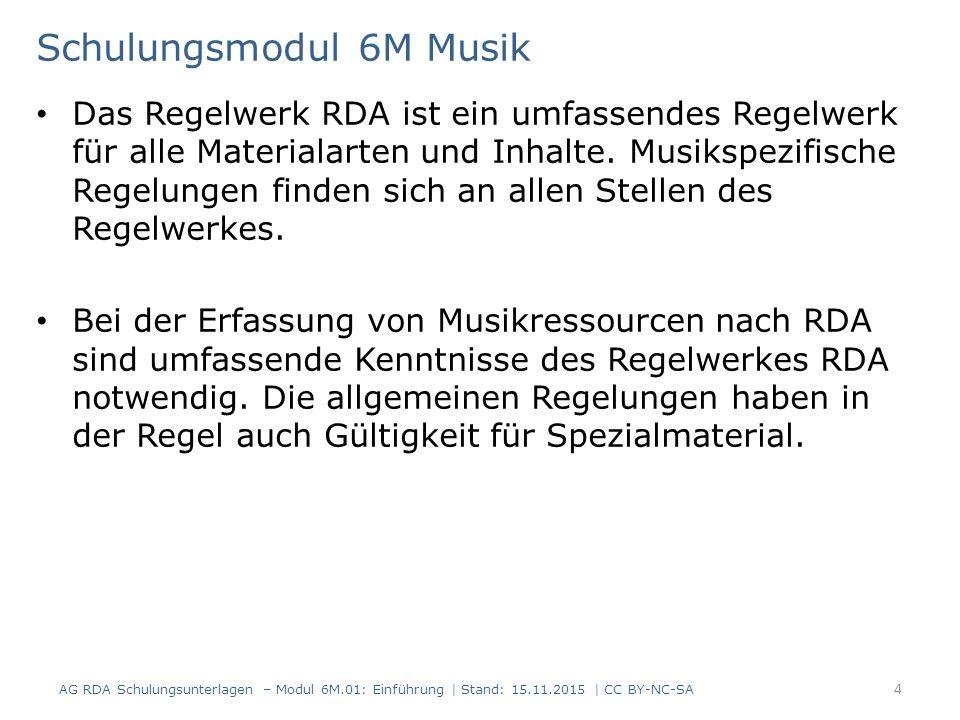 Schulungsmodul 6M Musik 6M.01 Einführung 6M.02 Werktitel Musik 6M.03 Musikdrucke 6M.04 AV-Medien Musik 6M.05 Selbstlerneinheiten Voraussetzung sind vorhergehende Module 5 AG RDA Schulungsunterlagen – Modul 6M.01: Einführung | Stand: 15.11.2015 | CC BY-NC-SA