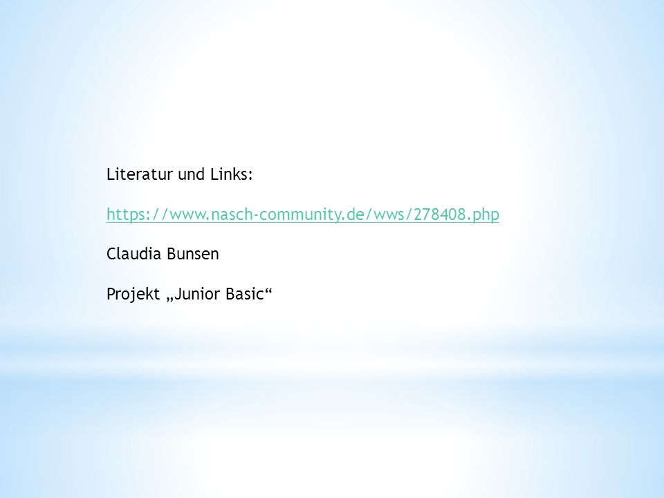"Literatur und Links: https://www.nasch-community.de/wws/278408.php Claudia Bunsen Projekt ""Junior Basic"""